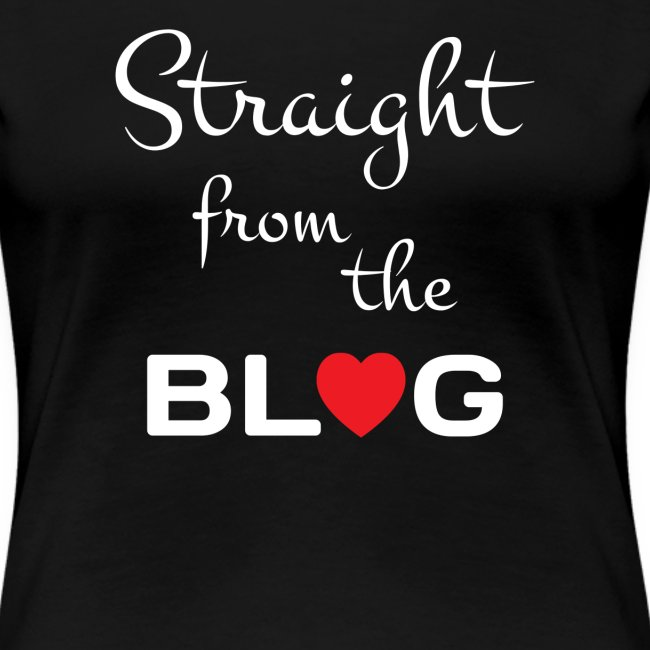 STRAIGHT FROM THE BLOG [FUN BLOGGER SHIRT]