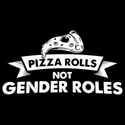 Pizza rolls not gender roles