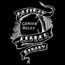 Destroy the gender binary