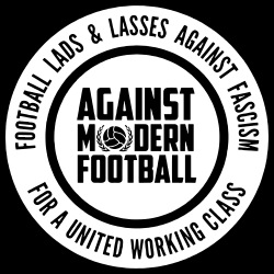 Against Modern Football - Football lads & lasses against fascism, for a united working class