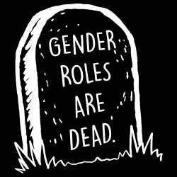 Gender roles are dead