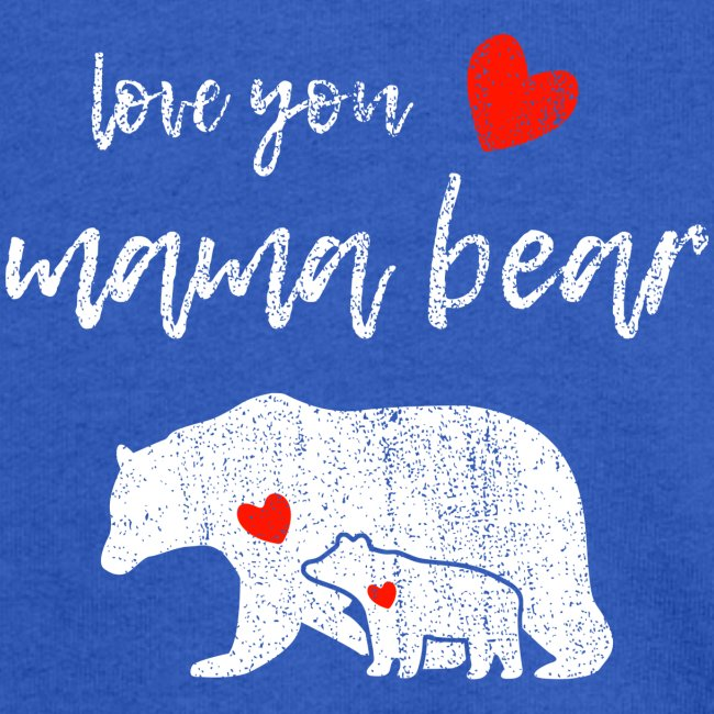 Love you mama bear