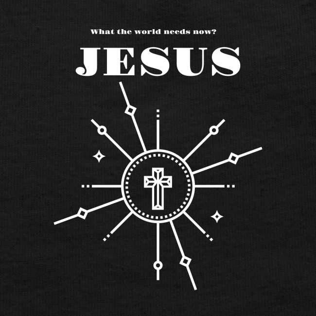 What the world needs now? Jesus!