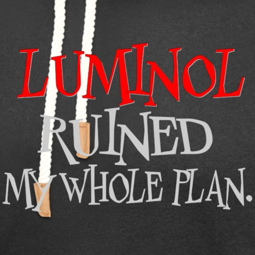 Luminol Ruined my Whole Plan - Unisex Shawl Collar Hoodie