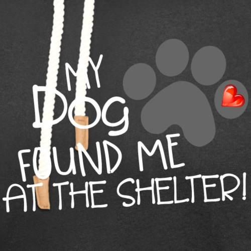 My Dog Found Me at the Shelter - Unisex Shawl Collar Hoodie