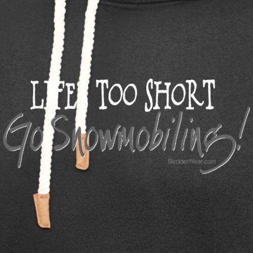 Life's Too Short - Go Snowmobiling - Unisex Shawl Collar Hoodie