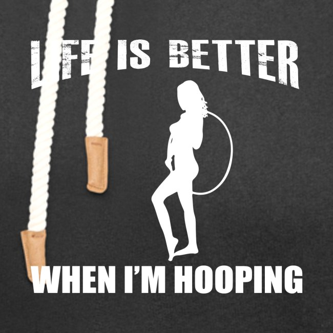 Life is Better When I'm Hooping
