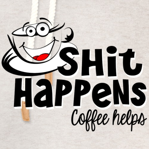 Sh!t Happens Coffee Helps - Unisex Shawl Collar Hoodie