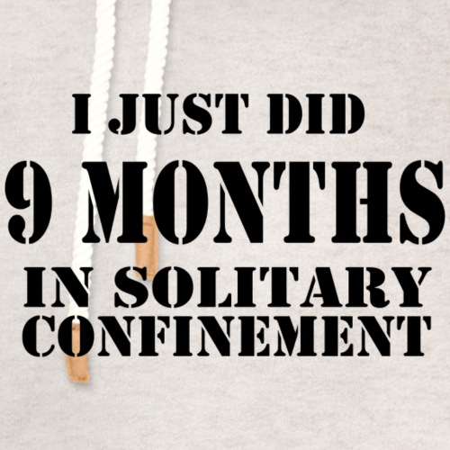 9 Months in Solitary Confinement - Unisex Shawl Collar Hoodie