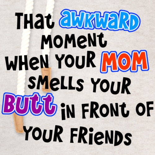 Awkward Moment Mom Smells Your Butt - Unisex Shawl Collar Hoodie
