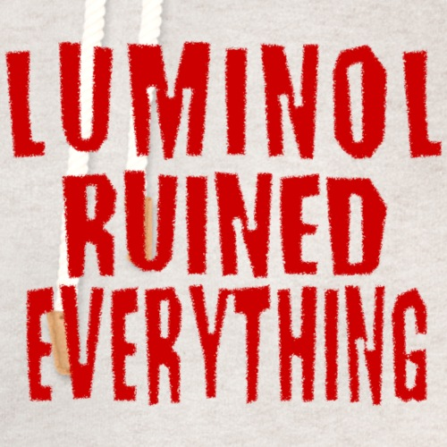 Luminol Ruined Everything - Unisex Shawl Collar Hoodie
