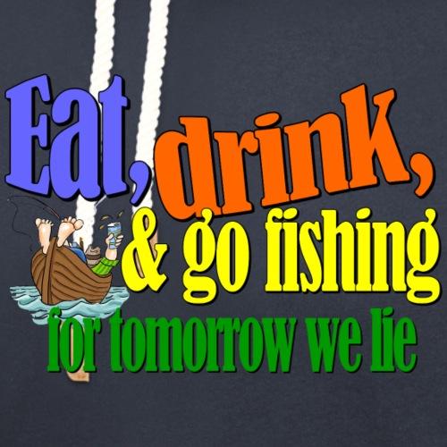 Eat, Drink & Go Fishing - Unisex Shawl Collar Hoodie