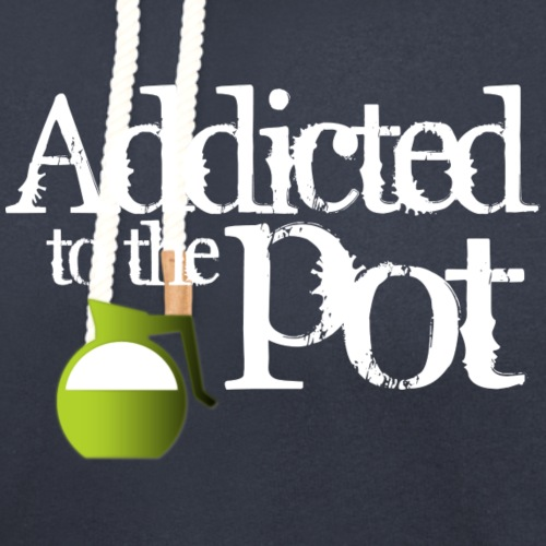 Addicted to the Pot - Unisex Shawl Collar Hoodie