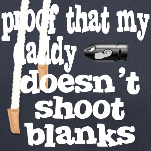 Proof Daddy Doesn't Shoot Blanks - Unisex Shawl Collar Hoodie