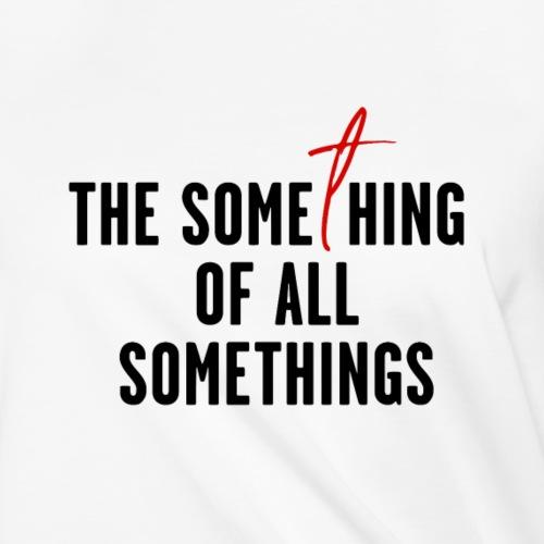 """Something of All Somethings"" - Black Text"