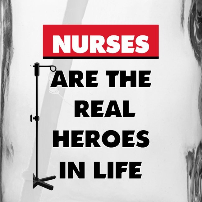 nurses are the real heroes in life