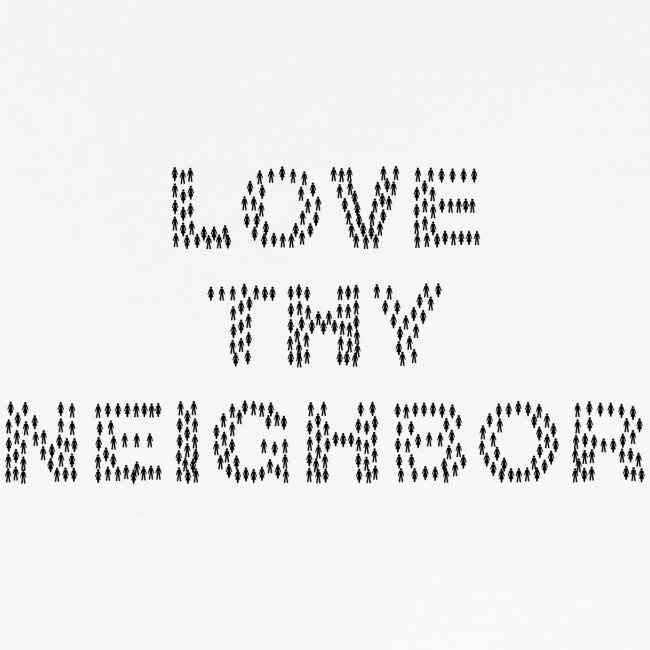 Love Thy Neighbor/Religion Quote for the God lover