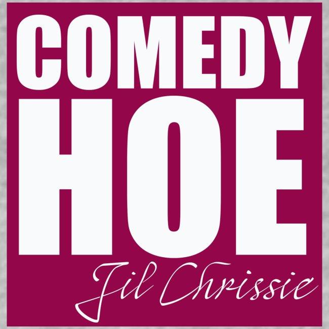 Comedy Hoe by Jil Chrissie