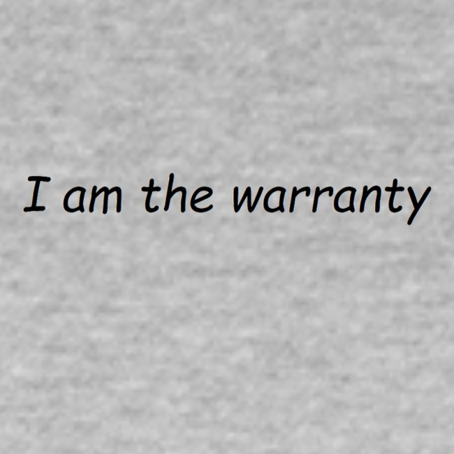 I am the Warranty