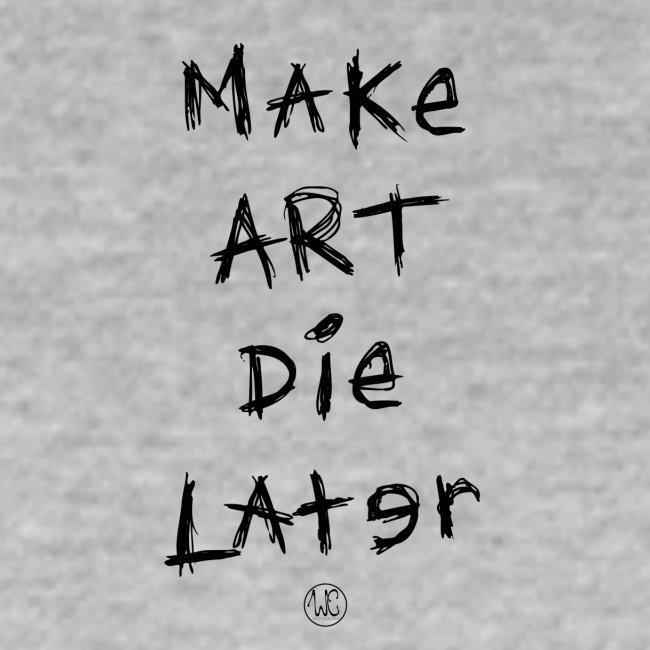 Make Art Die Later