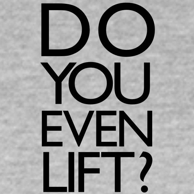 Do You Even Lift Gym Motivation