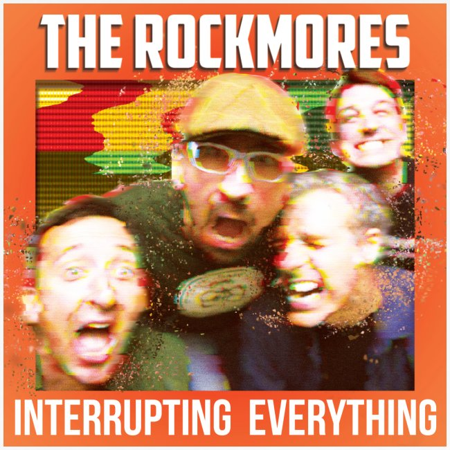 The Rockmores, Interrupting Everything