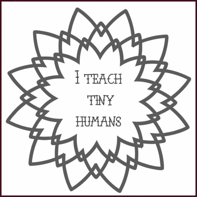 I Teach Tiny Humans Grey Overlay