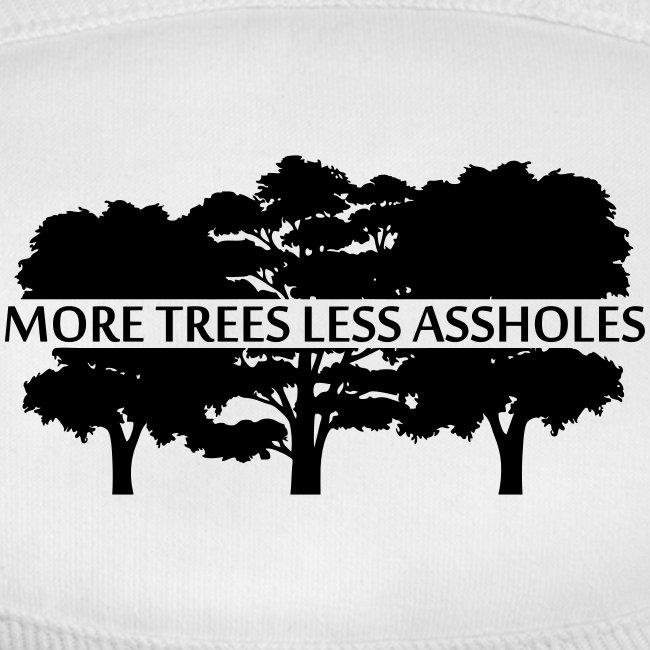 More Trees Less Assholes