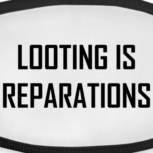 looting is reparations - Face Mask