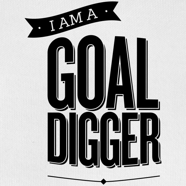 I Am A Goal Digger BY SHELLY SHELTON