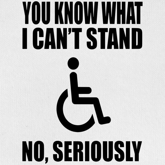 You know what i can't stand. Wheelchair humor