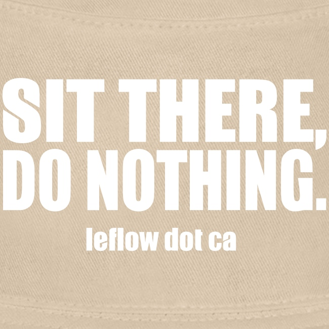 Sit There, Do Nothing.
