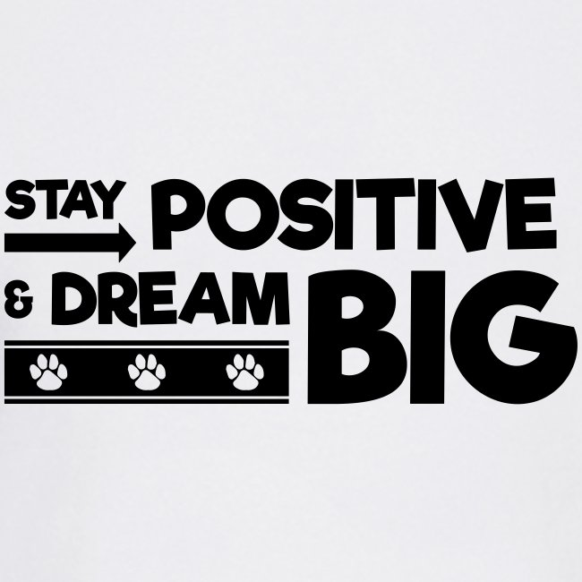 Stay Positive and Dream Big!