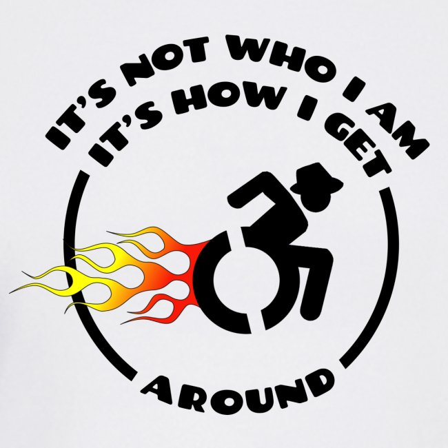 Not who i am, how i get around with my wheelchair