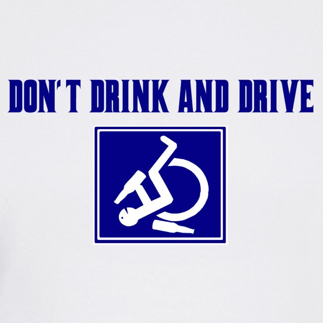 Don't drink and drive. wheelchair humor, fun, lol