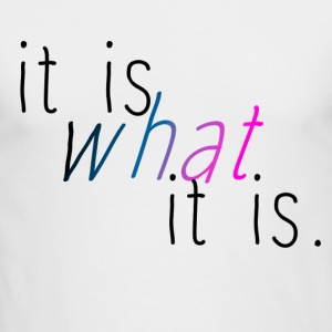 It is what it is - Men's Long Sleeve T-Shirt by Next Level