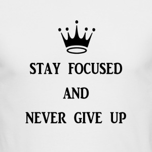 stay focused and never give up - Men's Long Sleeve T-Shirt by Next Level
