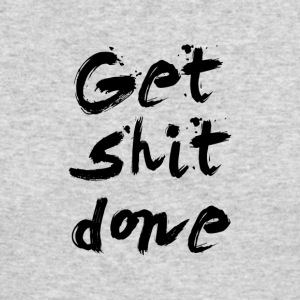 Get Shit done - Inspirational Quote - Men's Long Sleeve T-Shirt by Next Level