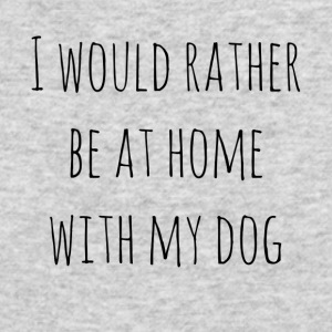I Would Rather Be At Home With My Dog - Men's Long Sleeve T-Shirt by Next Level