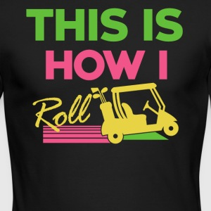 This is how to roll... - Men's Long Sleeve T-Shirt by Next Level
