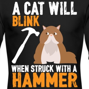A Cat Will Blink When Struck With A Hammer T Shirt - Men's Long Sleeve T-Shirt by Next Level