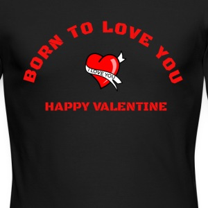 born to love you - happy valentine - Men's Long Sleeve T-Shirt by Next Level