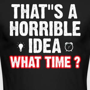 That s a horrible idea what time ? - Men's Long Sleeve T-Shirt by Next Level