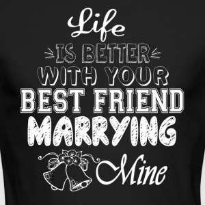 Best Friend Marrying Mine T Shirt - Men's Long Sleeve T-Shirt by Next Level