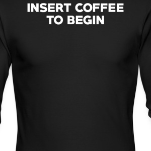 INSERT COFFEE TO BEGIN - Men's Long Sleeve T-Shirt by Next Level