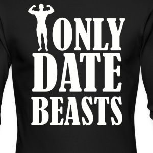 I ONLY DATE BEASTS GYM - Men's Long Sleeve T-Shirt by Next Level