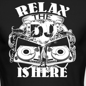 Relax The DJ Is Here Shirt - Men's Long Sleeve T-Shirt by Next Level