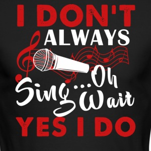 Always Sing Shirt - Men's Long Sleeve T-Shirt by Next Level