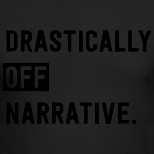 Drastically Off Narrative T Shirt - Men's Long Sleeve T-Shirt by Next Level