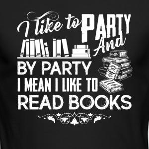 I Like To Party And I Like To Read Book Shirt - Men's Long Sleeve T-Shirt by Next Level